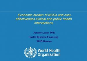 Economic burden of NCDs and costeffectiveness clinical and
