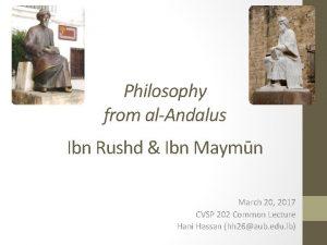 Philosophy from alAndalus Ibn Rushd Ibn Maymn March
