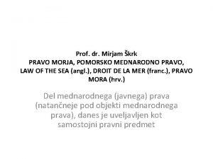 Prof dr Mirjam krk PRAVO MORJA POMORSKO MEDNARODNO
