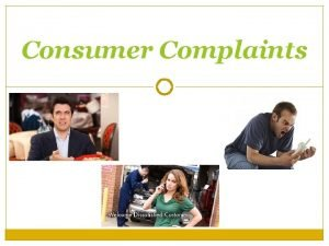 Consumer Complaints THINK FOR A MINUTE In the