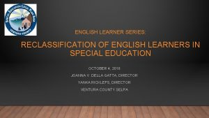 ENGLISH LEARNER SERIES RECLASSIFICATION OF ENGLISH LEARNERS IN