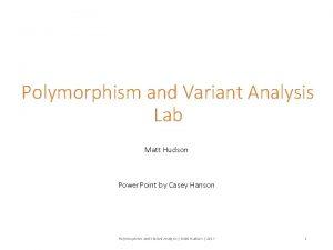 Polymorphism and Variant Analysis Lab Matt Hudson Power