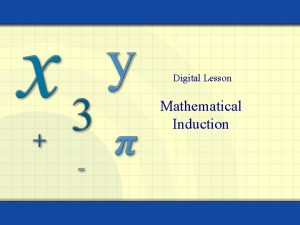 Digital Lesson Mathematical Induction Mathematical induction is a