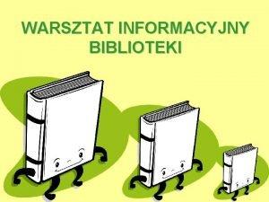 WARSZTAT INFORMACYJNY BIBLIOTEKI WARSZTAT INFORMACYJNY BIBLIOTEKI Katalogi gwne