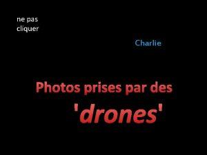 ne pas cliquer Charlie Photos prises par des