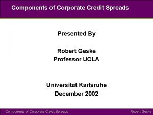 Components of Corporate Credit Spreads Presented By Robert