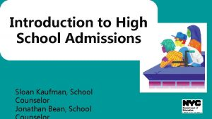 Introduction to High School Admissions Sloan Kaufman School