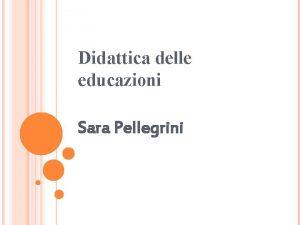 Didattica delle educazioni Sara Pellegrini IL COGNITIVISMO Nasce