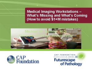 Medical Imaging Workstations Whats Missing and Whats Coming
