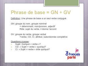 Phrase de base GN GV Dfinition Une phrase
