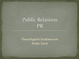 Public Relations PR sszefoglal feladatsorok Fehr Zsolt Feleletvlaszts