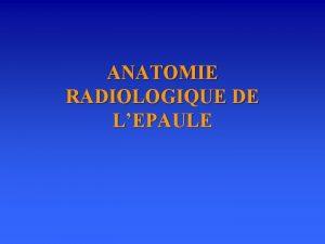 ANATOMIE RADIOLOGIQUE DE LEPAULE PLAN paule n Coude