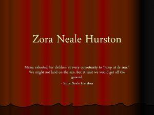 Zora Neale Hurston Mama exhorted her children at