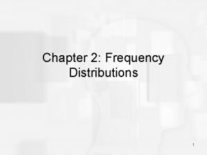 Chapter 2 Frequency Distributions 1 Frequency Distributions After