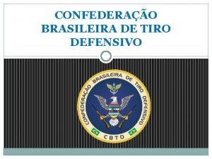 CONFEDERAO BRASILEIRA DE TIRO DEFENSIVO APRESENTAO uma entidade
