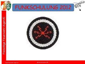 Freiwillige Feuerwehr AigenE FUNKSCHULUNG 2012 www feuerwehraigen at