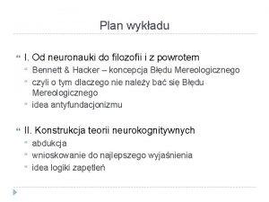 Plan wykadu I Od neuronauki do filozofii i