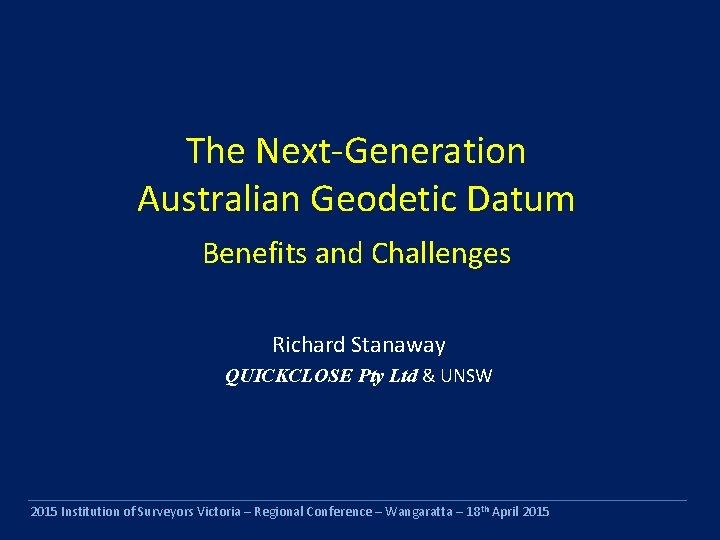 The NextGeneration Australian Geodetic Datum Benefits and Challenges