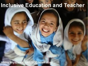 Inclusive Education and Teacher Ichiro Miyazawa UNESCO Islamabad