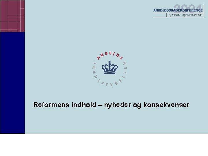 Reformens indhold nyheder og konsekvenser Reformens indhold nyheder