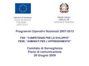 Unione Europea Fondi Strutturali FSEFESR 2007 2013 MIURDGAI