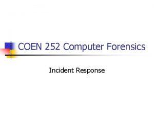 COEN 252 Computer Forensics Incident Response Incident Response