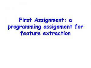 First Assignment a programming assignment for feature extraction