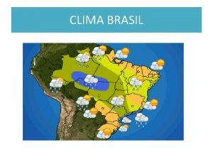 CLIMA BRASIL CLIMA BRASIL A tropicalidade brasileira antes