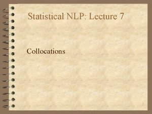 Statistical NLP Lecture 7 Collocations 1 Introduction 4