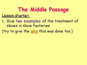 The Middle Passage Lesson starter 1 Give two