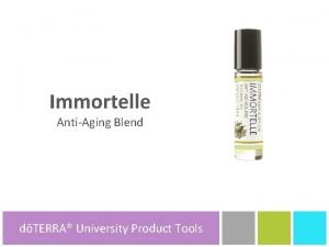 Immortelle AntiAging Blend dTERRA University dTERRA Product Tools