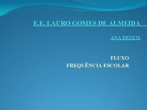E E LAURO GOMES DE ALMEIDA ANA DEZEM