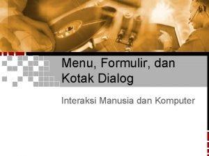 Menu Formulir dan Kotak Dialog Interaksi Manusia dan