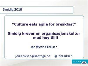 Smidig 2010 Culture eats agile for breakfast Smidig