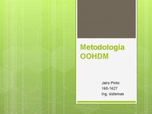 Metodologa OOHDM Jairo Pinto 160 1627 Ing sistemas