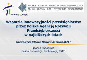 Wsparcie innowacyjnoci przedsibiorstw przez Polsk Agencj Rozwoju Przedsibiorczoci