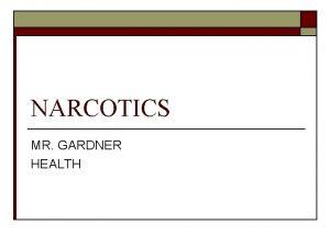 NARCOTICS MR GARDNER HEALTH NARCOTICS o made from