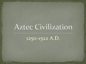 Aztec Civilization 1250 1522 A D Aztec Location