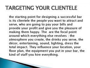 TARGETING YOUR CLIENTELE the starting point for designing