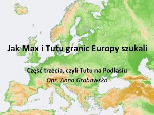 Jak Max i Tutu granic Europy szukali Cz