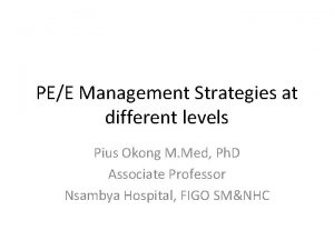 PEE Management Strategies at different levels Pius Okong