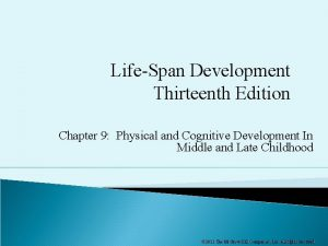 LifeSpan Development Thirteenth Edition Chapter 9 Physical and