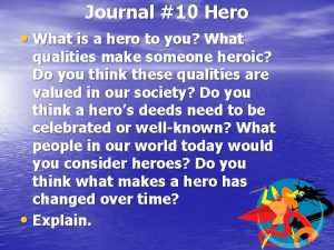 Journal 10 Hero What is a hero to