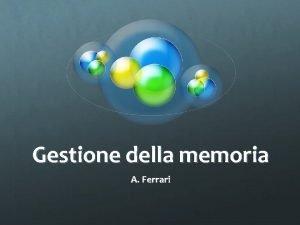 Gestione della memoria A Ferrari Processi e memoria