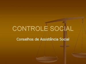 CONTROLE SOCIAL Conselhos de Assistncia Social O CONTROLE