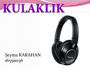 eyma KARAHAN 165511036 KULAKLIK Kulaklk Nedir Kulaklk Tarihesi