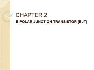 CHAPTER 2 BIPOLAR JUNCTION TRANSISTOR BJT Chapter Objectives