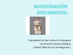 INVESTIGACIN DOCUMENTAL Universidad de San Carlos de Guatemala