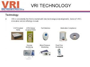 VRI TECHNOLOGY Technology VRI is consistently the first