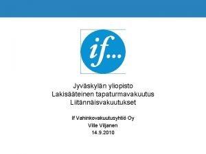 Jyvskyln yliopisto Lakisteinen tapaturmavakuutus Liitnnisvakuutukset If Vahinkovakuutusyhti Oy